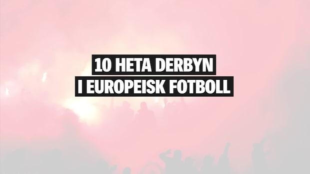 Tio heta fotbollsderbyn i Europa