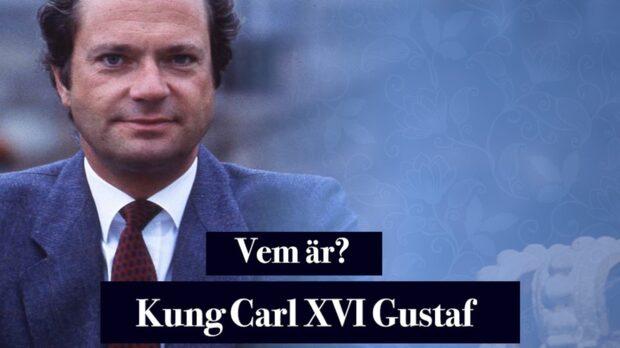 Vem är kung Carl XVI Gustaf
